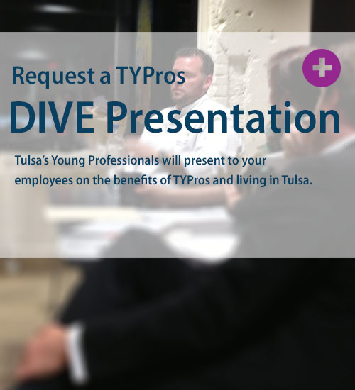 Through its DIVE program, Tulsa's Young Professionals sends representatives to companies to deliver presentations on a variety of subjects, including TYPros' activities, how to get involved with the organization and why young professionals should stay in Tulsa.